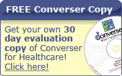 Free converser copy: Get your own 30 day evaluation copy of Converser for Healthcare. Click here.